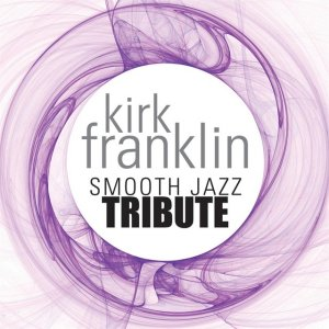 Kirk Franklin - Smooth Jazz Tribute
