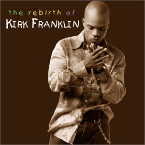 Kirk Franklin - The Rebirth of Kirk Franklin
