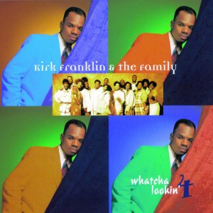 Kirk Franklin - Whatcha Lookin